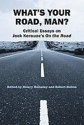 critical essays on jack kerouac on the road The paperback of the what's your road, man: critical essays on jack kerouac's on the road by hilary holladay at barnes & noble free shipping on $25.